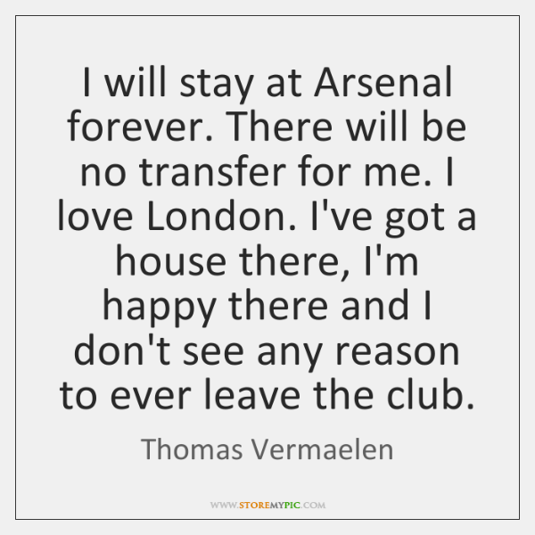 I will stay at Arsenal forever. There will be no transfer for ...