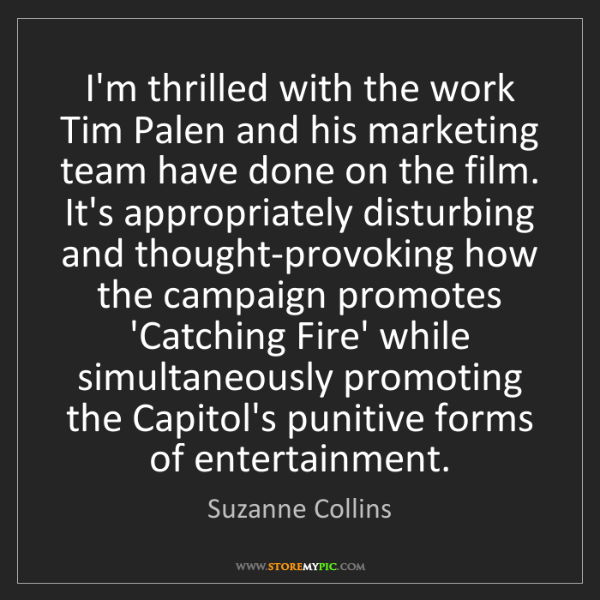 Suzanne Collins: I'm thrilled with the work Tim Palen and his marketing...