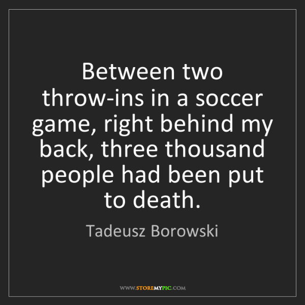 Tadeusz Borowski: Between two throw-ins in a soccer game, right behind...