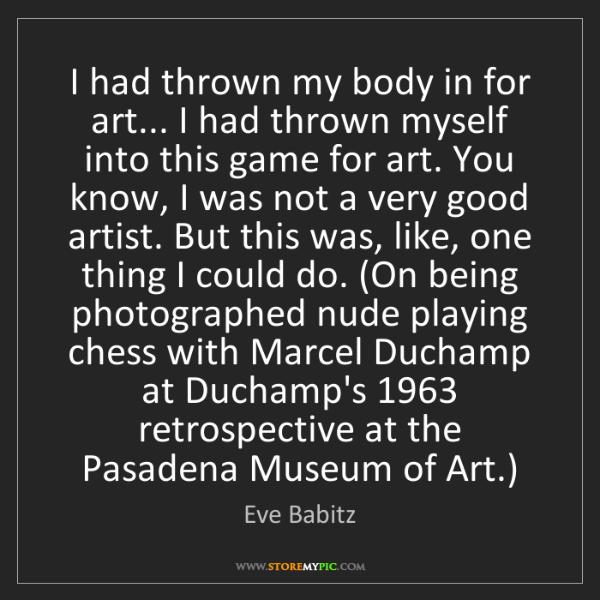 Eve Babitz: I had thrown my body in for art... I had thrown myself...