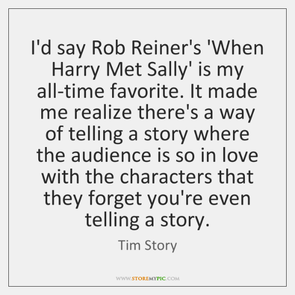 I'd say Rob Reiner's 'When Harry Met Sally' is my all-time favorite. ...