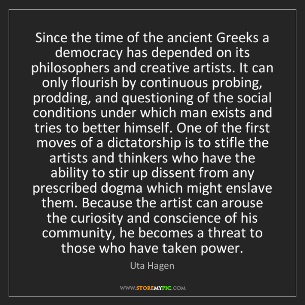 Uta Hagen: Since the time of the ancient Greeks a democracy has...