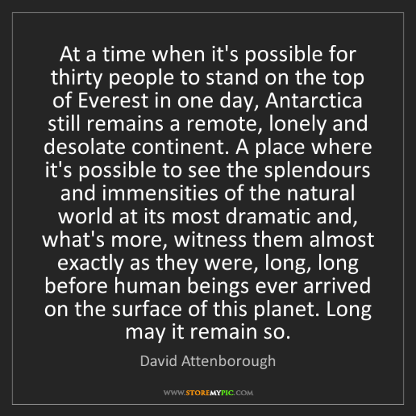 David Attenborough: At a time when it's possible for thirty people to stand...