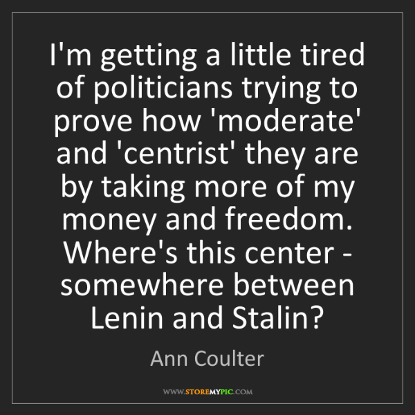 Ann Coulter: I'm getting a little tired of politicians trying to prove...