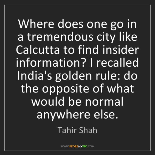 Tahir Shah: Where does one go in a tremendous city like Calcutta...