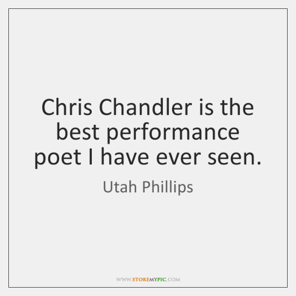 Chris Chandler is the best performance poet I have ever seen.