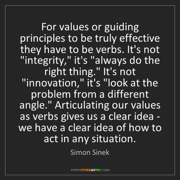 Simon Sinek: For values or guiding principles to be truly effective...