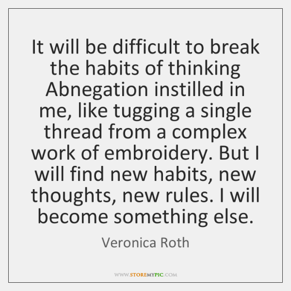 It will be difficult to break the habits of thinking Abnegation instilled ...