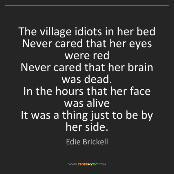 Edie Brickell: The village idiots in her bed   Never cared that her...