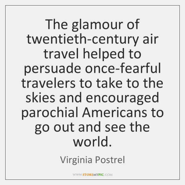 The glamour of twentieth-century air travel helped to persuade once-fearful travelers to ...