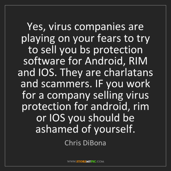 Chris DiBona: Yes, virus companies are playing on your fears to try...