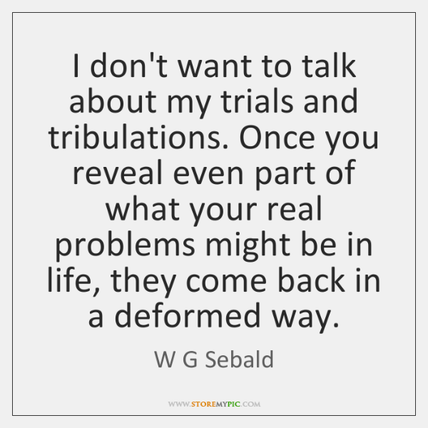 I Dont Want To Talk About My Trials And Tribulations Once You
