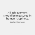 walter-lippmann-all-achievement-should-be-measured-in-human-quote-on-storemypic-97e97