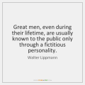 walter-lippmann-great-men-even-during-their-lifetime-are-quote-on-storemypic-a5f29