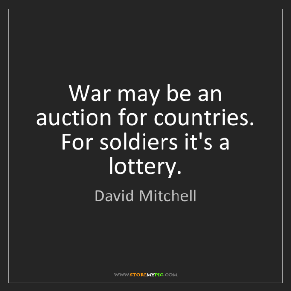 David Mitchell: War may be an auction for countries. For soldiers it's...