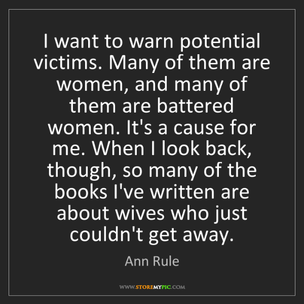 Ann Rule: I want to warn potential victims. Many of them are women,...