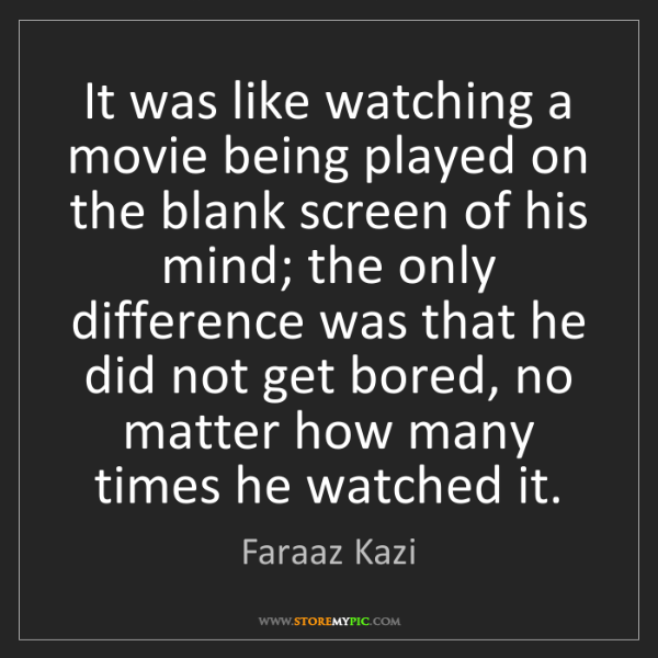 Faraaz Kazi: It was like watching a movie being played on the blank...