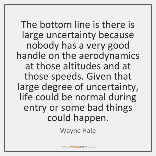 The bottom line is there is large uncertainty because nobody has a ...