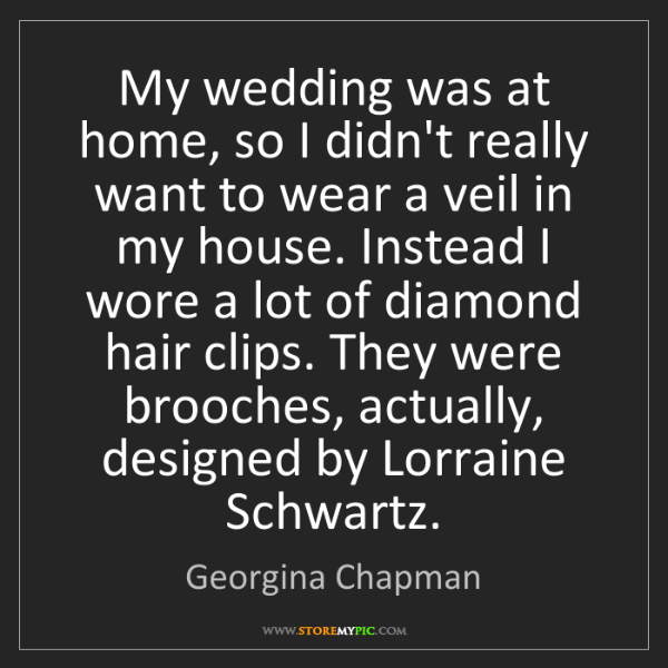 Georgina Chapman: My wedding was at home, so I didn't really want to wear...