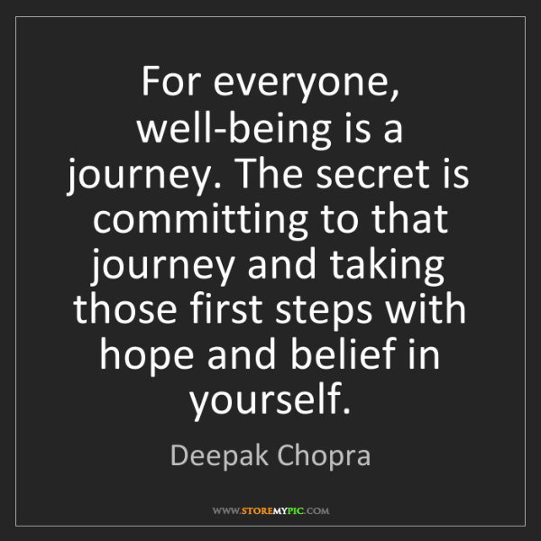 Deepak Chopra: For everyone, well-being is a journey. The secret is...