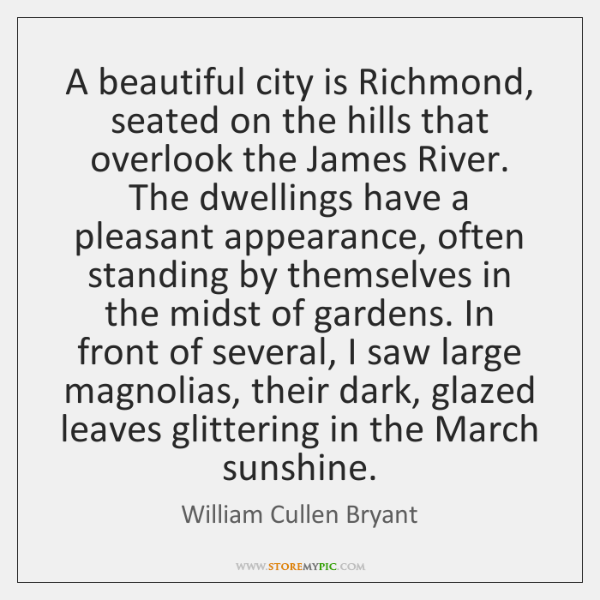 A beautiful city is Richmond, seated on the hills that overlook the ...