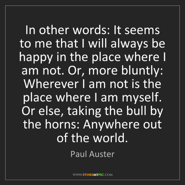 Paul Auster: In other words: It seems to me that I will always be...