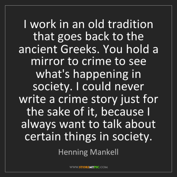 Henning Mankell: I work in an old tradition that goes back to the ancient...