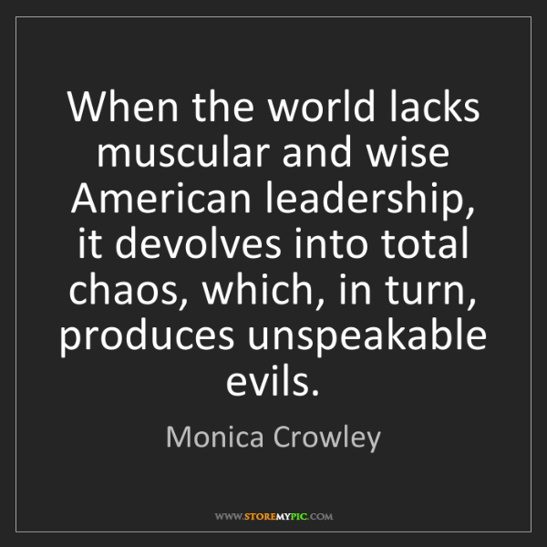 Monica Crowley: When the world lacks muscular and wise American leadership,...