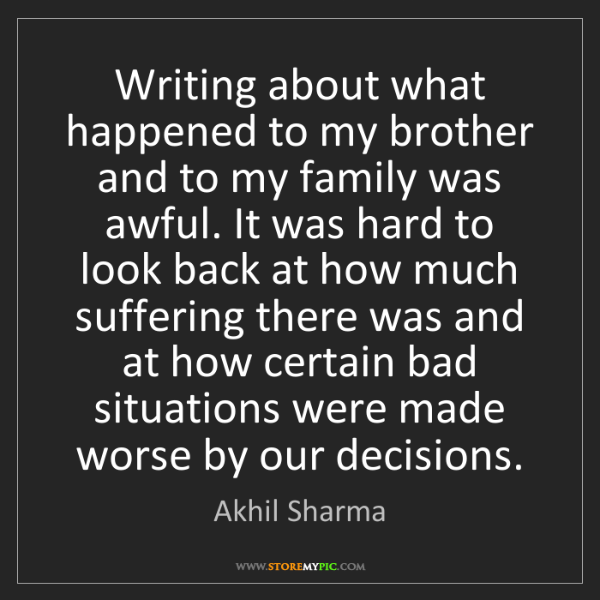 Akhil Sharma: Writing about what happened to my brother and to my family...