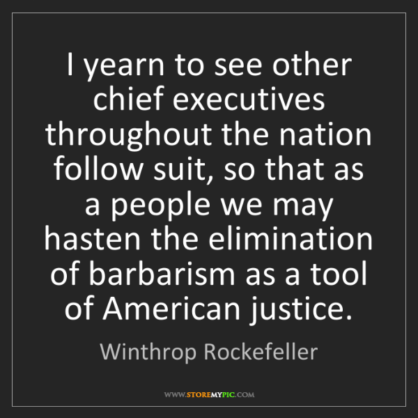 Winthrop Rockefeller: I yearn to see other chief executives throughout the...