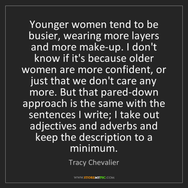 Tracy Chevalier: Younger women tend to be busier, wearing more layers...