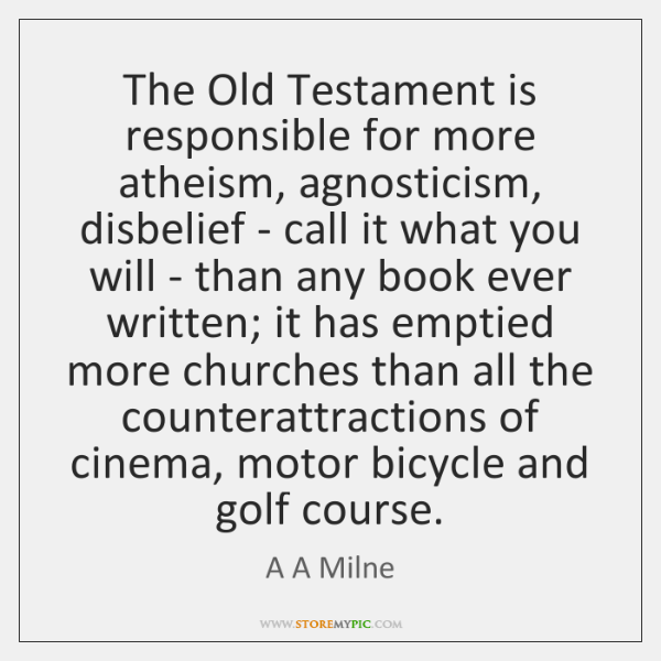 The Old Testament is responsible for more atheism, agnosticism, disbelief - call ...