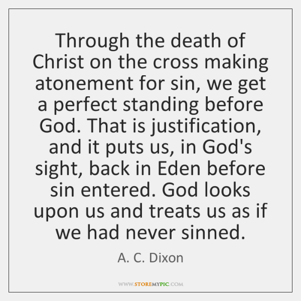 Through the death of Christ on the cross making atonement for sin, ...
