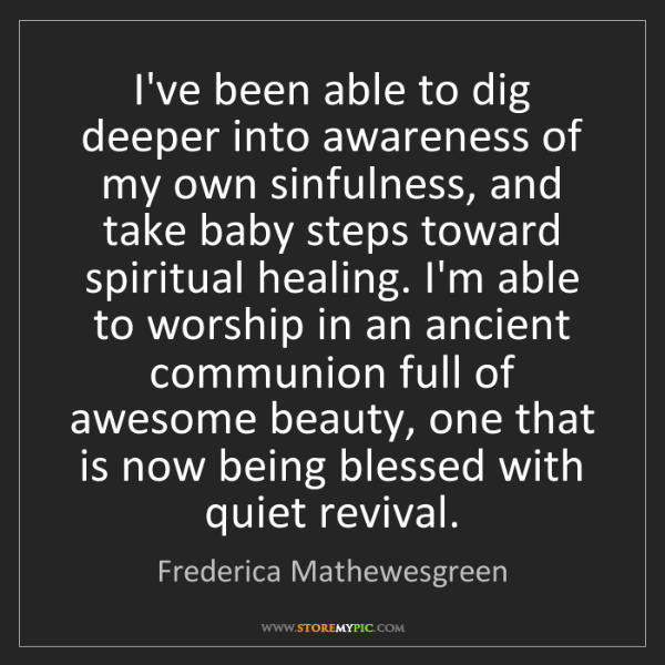 Frederica Mathewesgreen: I've been able to dig deeper into awareness of my own...