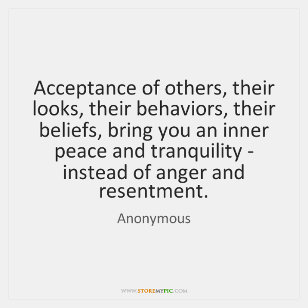 Acceptance of others, their looks, their behaviors, their beliefs, bring you an ...