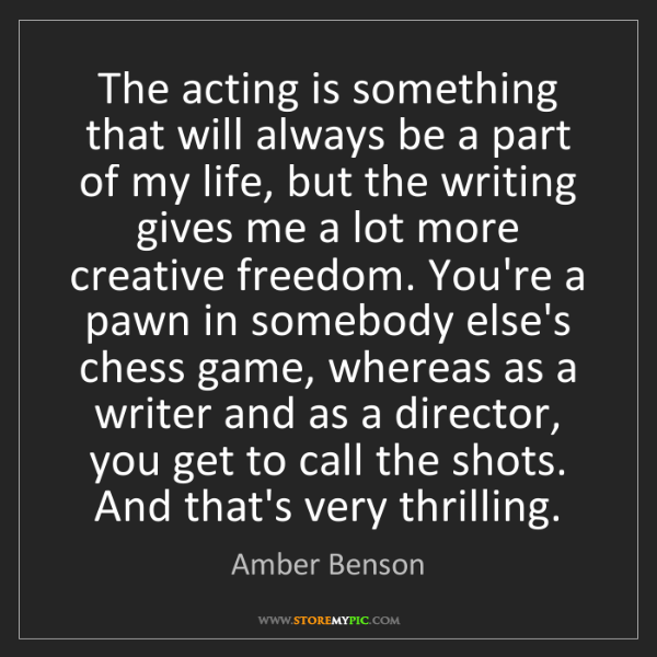 Amber Benson: The acting is something that will always be a part of...