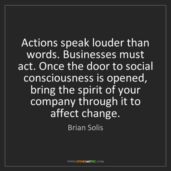 Brian Solis: Actions speak louder than words. Businesses must act....