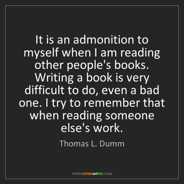 Thomas L. Dumm: It is an admonition to myself when I am reading other...