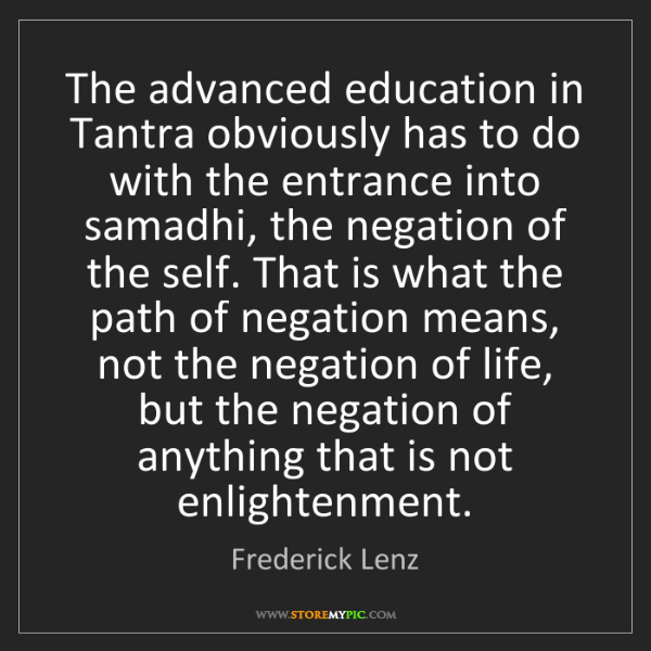 Frederick Lenz: The advanced education in Tantra obviously has to do...
