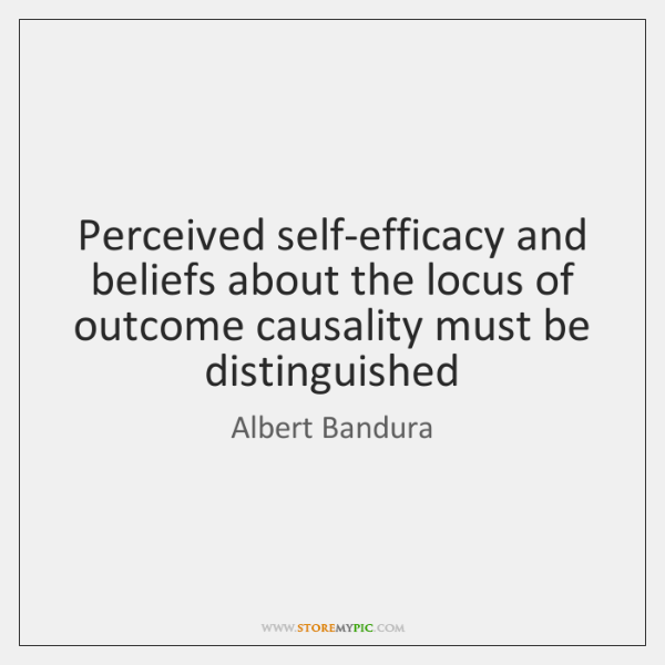 Perceived self-efficacy and beliefs about the locus of outcome causality must be ...