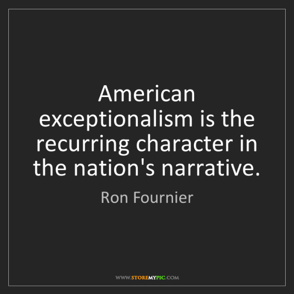Ron Fournier: American exceptionalism is the recurring character in...