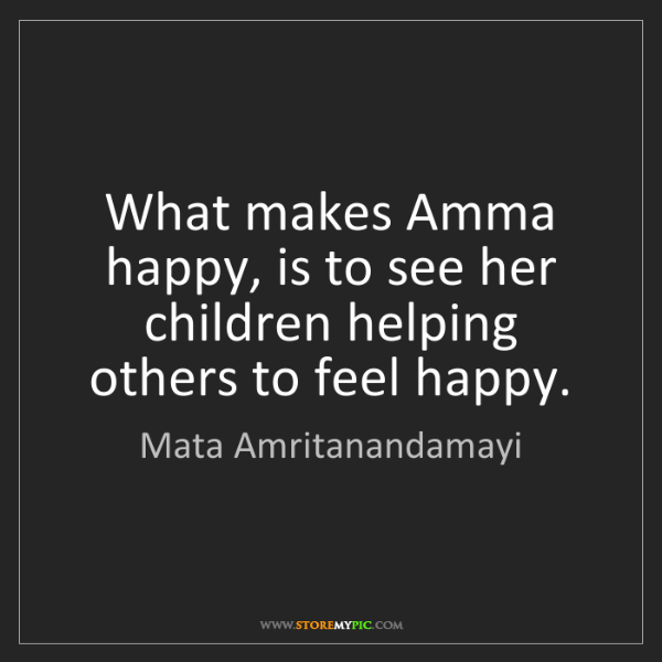 Mata Amritanandamayi: What makes Amma happy, is to see her children helping...