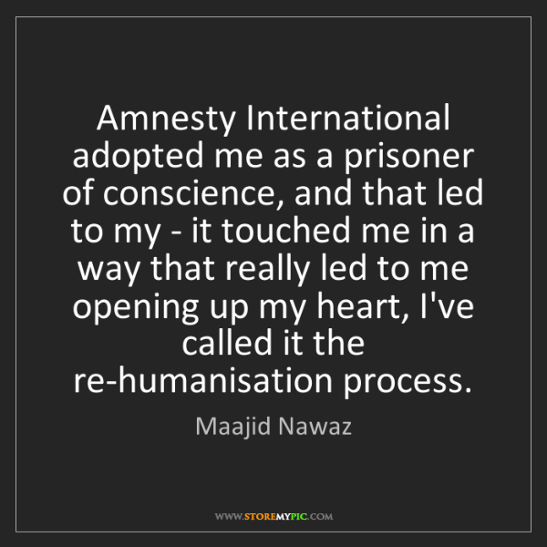Maajid Nawaz: Amnesty International adopted me as a prisoner of conscience,...