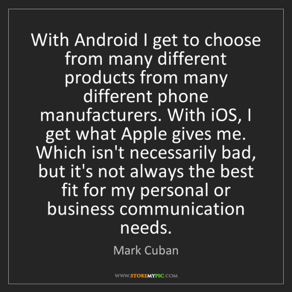 Mark Cuban: With Android I get to choose from many different products...