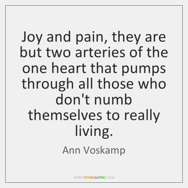 Joy and pain, they are but two arteries of the one heart ...