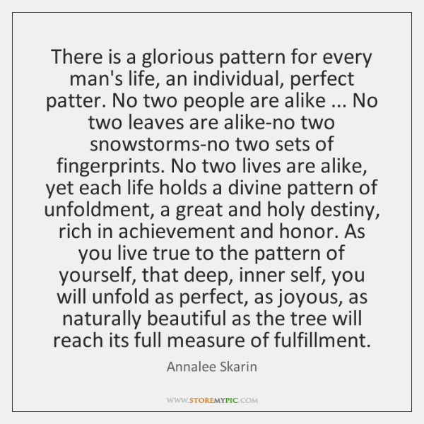 There is a glorious pattern for every man's life, an individual, perfect ...