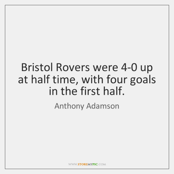 Bristol Rovers were 4-0 up at half time, with four goals in ...