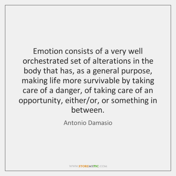 Emotion consists of a very well orchestrated set of alterations in the ...