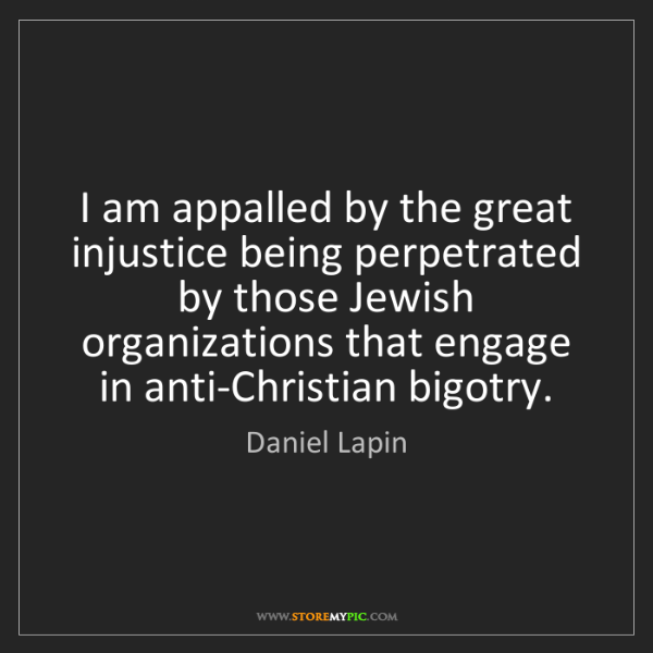 Daniel Lapin: I am appalled by the great injustice being perpetrated...