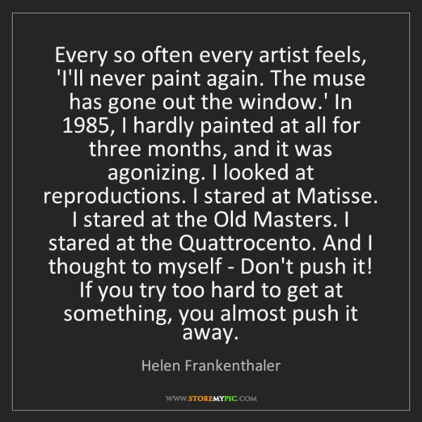Helen Frankenthaler: Every so often every artist feels, 'I'll never paint...